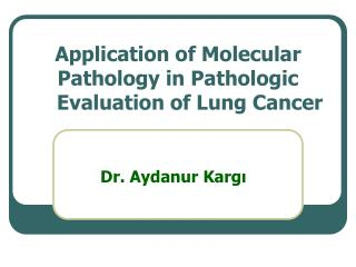 Application of Molecular Pathology in Pathologic          Evaluation of Lung Cancer