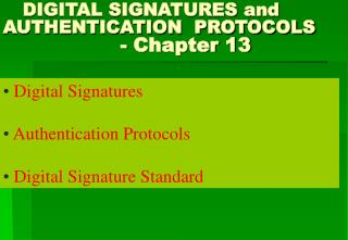 DIGITAL SIGNATURES and       AUTHENTICATION  PROTOCOLS                   - Chapter 13