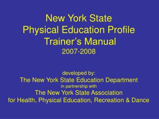 New York State  Physical Education Profile  Trainer s Manual 2007-2008   developed by: The New York State Education Depa