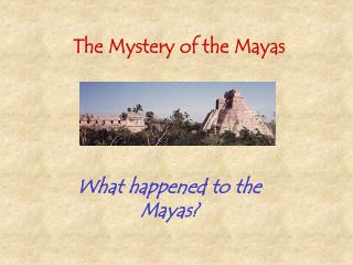 The Mystery of the Mayas