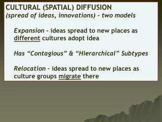 CULTURAL (SPATIAL) DIFFUSION (spread of ideas, innovations) – two models