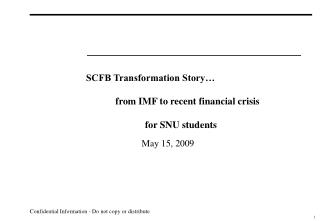 SCFB Transformation Story…  	from IMF to recent financial crisis 		for SNU students