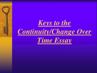 Keys to the  Continuity/Change Over Time Essay