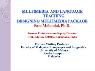 MULTIMEDIA  AND LANGUAGE TEACHING  DESIGNING MULTIMEDIA PACKAGE Sam  Mohanlal , Ph.D.