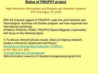 Status of FINUPHY project High Resolution Multi-photon and Electron-pair Detection Systems