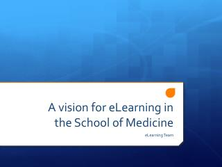 A vision for eLearning in the School of Medicine