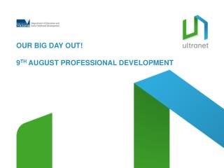 OUR BIG DAY OUT! 9 TH AUGUST PROFESSIONAL DEVELOPMENT