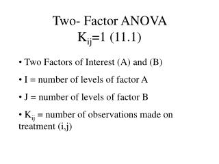 Two- Factor ANOVA  K ij =1 (11.1)