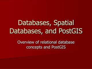 Databases, Spatial Databases, and PostGIS