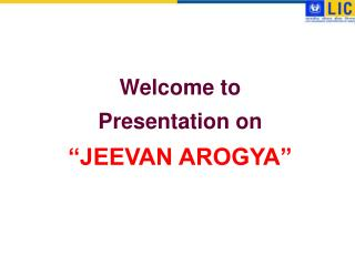 "Welcome to Presentation on  ""JEEVAN AROGYA"""