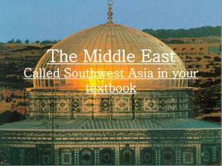The Middle East Called Southwest Asia in your textbook