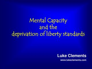 Mental Capacity and the  deprivation of liberty standards
