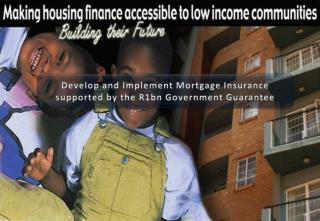 Develop and Implement Mortgage Insurance supported by the R1bn Government Guarantee