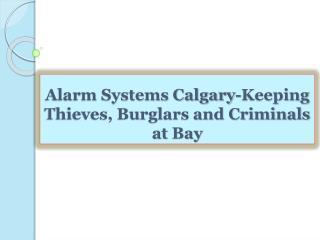 Alarm Systems Calgary-Keeping Thieves, Burglars and Criminal