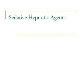 Sedative Hypnotic Agents