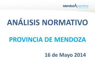 ANÁLISIS NORMATIVO PROVINCIA DE MENDOZA                            16 de Mayo  2014
