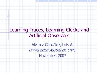 Learning Traces, Learning Clocks and Artificial Observers