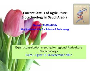 Current Status of Agriculture Biotechnology in Saudi Arabia Nasser Al-Khalifah