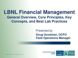 LBNL Financial Management General Overview, Core Principles, Key Concepts, and Best Lab Practices