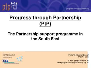 Progress through Partnership (PtP) The Partnership support programme in the South East