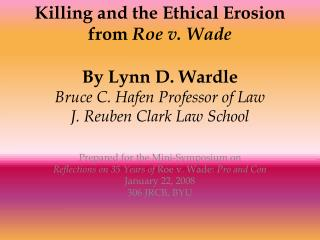 Prepared for the Mini-Symposium on Reflections on 35 Years of  Roe v. Wade:  Pro and Con
