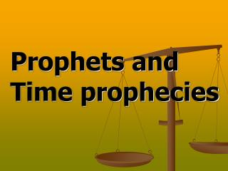 Prophets and Time prophecies