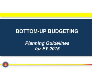 BOTTOM-UP BUDGETING Planning Guidelines  for FY 2015
