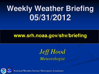 Weekly Weather Briefing 05/31/2012 srh.noaa/shv/briefing