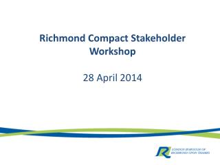 Richmond Compact Stakeholder Workshop 28 April 2014