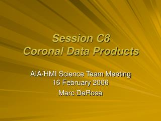 Session C8 Coronal Data Products
