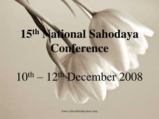 15 th  National Sahodaya Conference 10 th  – 12 th  December 2008
