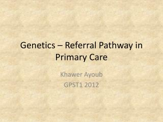 Genetics – Referral Pathway in Primary Care