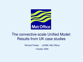 The convective-scale Unified Model: Results from UK case studies