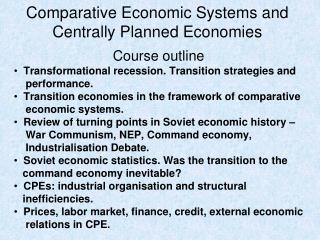 comparative economic systems The comparative analysis of economic and political systems begins with a study of the rise of capitalist, socialist and communist economies and proceeds from there to examine key institutions within modern economies, especially those involving finance, labor, trade, industrial organization, and education.