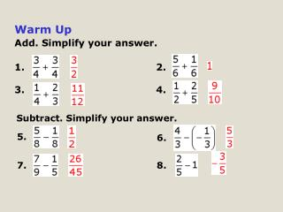 Warm Up Add. Simplify your answer. 1. 2. 3.						4.