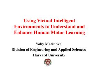 Using Virtual Intelligent Environments to Understand and Enhance Human Motor Learning