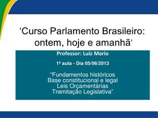 """Professor:  Luiz Mario 1ª aula - Dia 05/06/2013 """"Fundamentos históricos"""