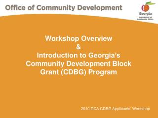 Workshop Overview & Introduction to Georgia's Community Development Block  Grant (CDBG) Program