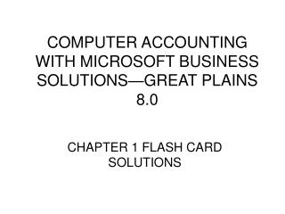 COMPUTER ACCOUNTING WITH MICROSOFT BUSINESS SOLUTIONS—GREAT PLAINS 8.0