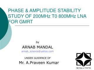 PHASE & AMPLITUDE STABILITY STUDY OF 200MHz T0 800MHz LNA FOR GMRT