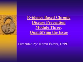 Evidence Based Chronic Disease Prevention Module Three : Quantifying the Issue