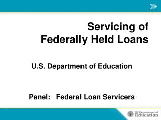 Servicing of  Federally Held Loans