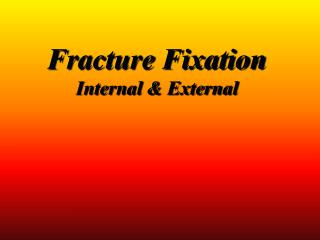 Fracture Fixation Internal & External