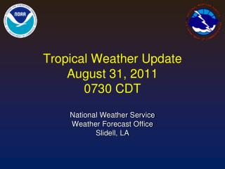 Tropical Weather Update  August 31, 2011 0730 CDT