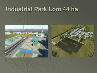 Industrial Park Lom 44 ha
