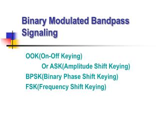 Binary Modulated Bandpass Signaling