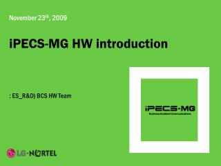 November 23 th , 2009  iPECS-MG HW introduction