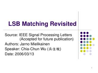 lsb matching 31 lsb matching for data hiding least significant bit embeddings (lsb) are a general steganographic technique that may be employed to embed data into a variety.