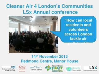 Cleaner Air 4 London's Communities  LSx Annual conference