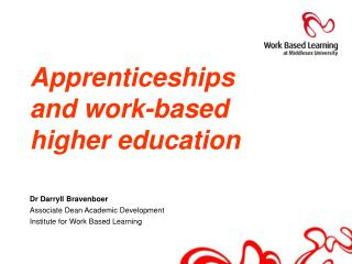 Apprenticeships  and work-based higher education Dr Darryll Bravenboer